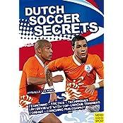 Dutch Soccer Secrets: Playing and Coaching Philosophy - Coaching - Tactics - Technique (English Edition)
