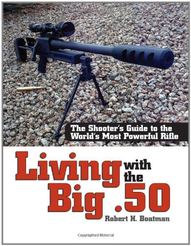 Living With The Big .50: The Shooter's Guide to the World's Most Powerful Rifle