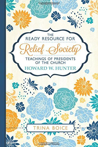 The Ready Resource for Relief Society Teachings of the Presidents of the Church: Howard W. Hunter by Trina Boice (2015-12-08)