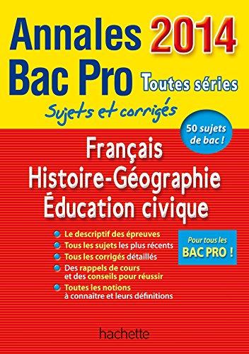 Annales Bac 2014 - Bac Pro Français Histoire-Géographie Éducation civique par Alain Prost, Michel Corlin, Loïc Valentin