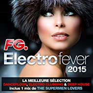 Electro Fever 2015 (By FG) [La meilleure sélection Dancefloor, Electro Clubbing & Deep House. Inclus 1 mix de The Supermen Lovers]