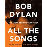 Bob Dylan All the Songs: The Story Behind Every Track (English Edition)