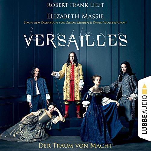 Versailles: Der Traum von Macht