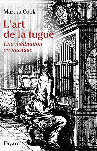 L'art de la fugue: Une méditation en musique par Martha Cook