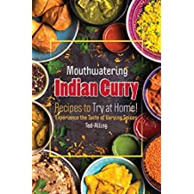 Mouthwatering Indian Curry Recipes to Try at Home!: Experience the Taste of Varying Spices (English Edition)
