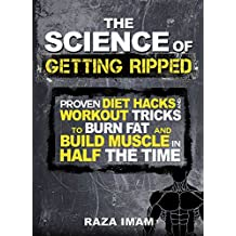 The Science of Getting Ripped: Proven Diet Hacks and Workout Tricks to Burn Fat and Build Muscle in Half the Time (English Edition)