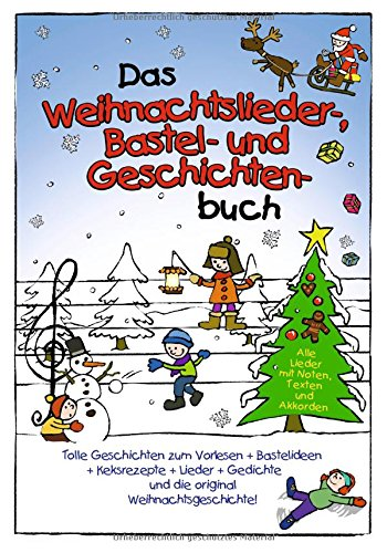 Das Weihnachtslieder-Bastel-und-Geschichten-Buch mit Keksrezepten und Weihnachtsgedichten