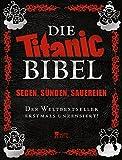 Die Titanic-Bibel: Segen, Sünden, Sauereien: der Weltbestseller erstmals unzensiert! -