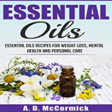 Essential Oils: Essential Oils Recipes for Weight Loss, Mental Health and Personal Care