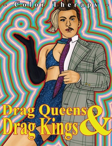Drag Queen & Drag King Color Therapy: An Adult Drag Queen Coloring Book Featuring All Of Your Favorite Drag Kings, Drag Queens & Drag Performers (Drag ... - Coloring Books and Color Therapy Books)