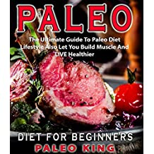 Paleo Diet For Beginners: The Ultimate Guide To Paleo Diet Lifestyle Also Let You Build Muscle And LIVE Healthier( Paleo Cookbook,Paleo Diet,Paleo Cooking,Low ... Carb Diet,Paleo Lifestyle) (English Edition)