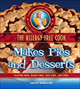 The Allergy-Free Cook Makes Pies and Desserts: Gluten-Free, Dairy-Free, Egg-Free, Soy-Free