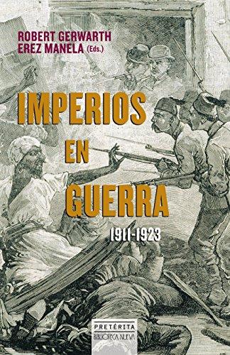 IMPERIOS EN GUERRA (HISTORIA - PRETÉRITA) por ROBERT GERWARTH