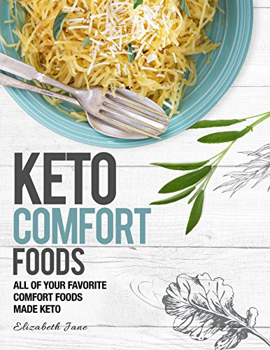 Keto Comfort Foods: All of Your Favorite Comfort Foods Made Keto (Elizabeth Jane Cookbook)