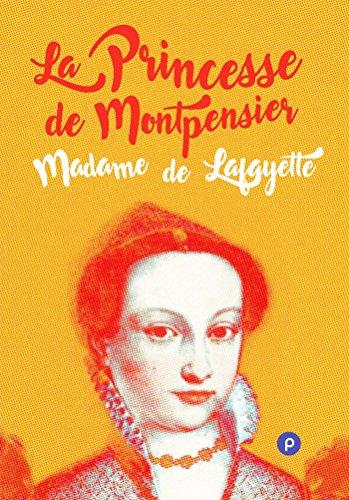 La princesse de Montpensier: mourir  24 ans d'un amour impossible et d'un mariage forc