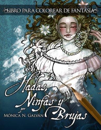 Hadas, Ninfas y Brujas - Libro para Colorear: Volume 1 por Mónica N. Galván
