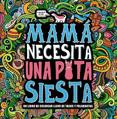 Tacos Mujeres (Mamá necesita una puta siesta: Un libro de colorear lleno de tacos y palabrotas: Un libro de colorear para adultos y un original regalo antiestrés ... alivio del estrés y la meditación consciente))