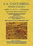 La Cantabria: disertacion sobre el sitio y extension que tuvo en tiempos de los romanos