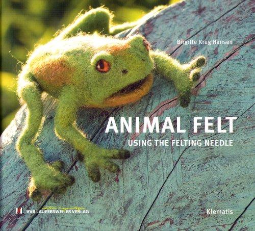Animal Felt - Using the Felting Needle /Klematis - Patchwork [Jan 01. 2008] Krag Hansen. Birgitte