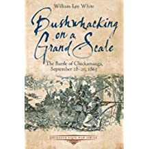 Bushwhacking on a Grand Scale: The Battle of Chickamauga, September 18-20, 1863 (Emerging Civil War Series)