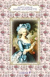 Le petit livre de Marie-Antoinette par Dominique Foufelle