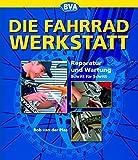 Die Fahrradwerkstatt: Reparatur und Wartung Schritt für Schritt (Fahrradtechnik und Reparatur)