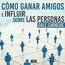 Cómo Ganar Amigos e Influir Sobre las Personas [How to Win Friends and Influence People]