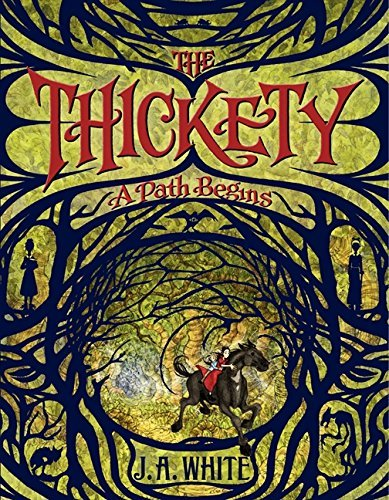 The Thickety: A Path Begins by J. A. White (2014-05-06)