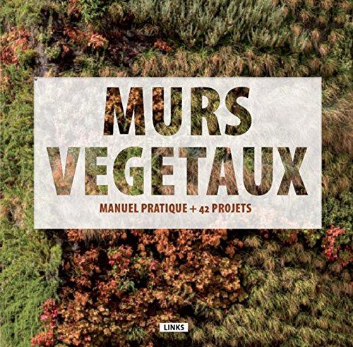 Murs végétaux: Manuel pratique + 42 projets