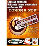 CORONA SDK - ENDLESS RUNNERS: Utilizando timers e transitions em Corona SDK (Portuguese Edition)