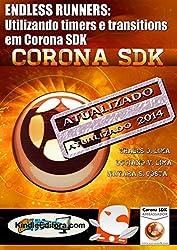 CORONA SDK - ENDLESS RUNNERS: Utilizando timers e transitions em Corona SDK (Portuguese Edition)