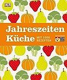 Jahreszeitenküche: Mit 1000 Rezepten