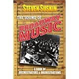 The Sound of Broadway Music : A Book of Orchestrators and Orchestrations: A Book of Orchestrators and Orchestrations
