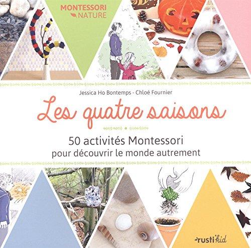 Montessori nature : Les quatre saisons : 50 activités Montessori pour découvrir le monde autrement