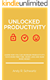 Unlocked Productivity: Learn How You Can Increase Productivity, Avoid Procrastination, Have More Free Time, Work Less And Make More Money (Unlocking Book 2)