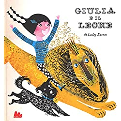 Giulia e il leone. Ediz. a colori