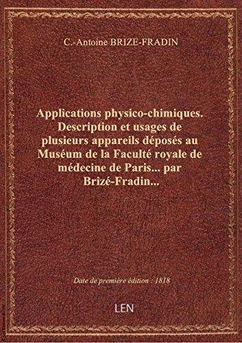 Applications physico-chimiques. Description et usages de plusieurs appareils dposs au Musum de la