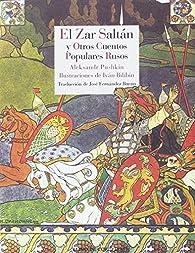 El Zar Saltán y otros cuentos populares rusos par  Aleksandr Nikoláyevich Afanásiev
