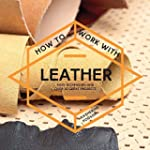 How to Work With Leather: Easy Techni...