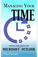 Managing Your Time with the Help of Microsoft® Outlook 2016 Kindle Edition