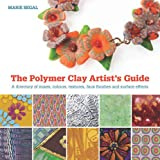 The Polymer Clay Artist's Guide: A Directory of Mixes, Colours, Textures, Faux Finishes, and Surface Effects