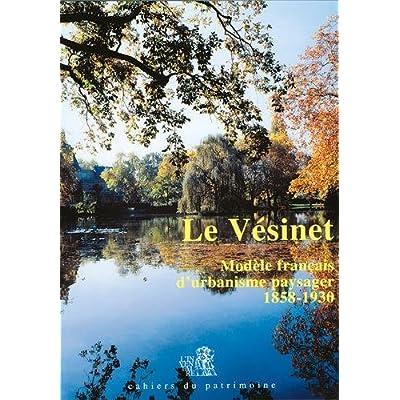 Le Vésinet. Modèle français d'urbanisme paysager 1858 / 1930