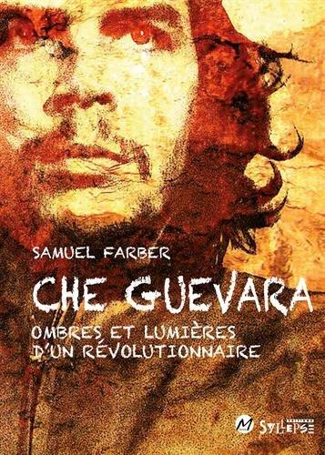 Che Guevara : Ombres et lumières d'un révolutionnaire