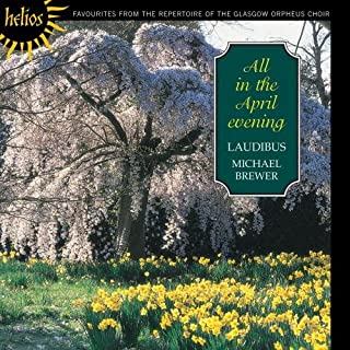 All In The April Evening (Brewer, Laudibus)