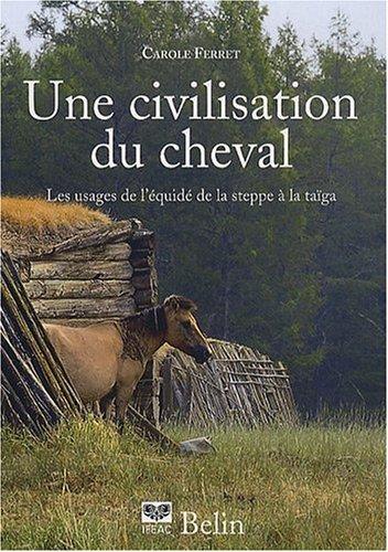 Une civilisation du cheval. Les usages de l'équidé, de la steppe à la taïga