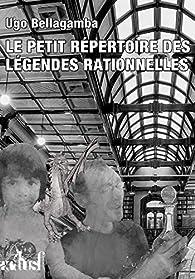 Le Petit Répertoire des légendes rationnelles par Ugo Bellagamba
