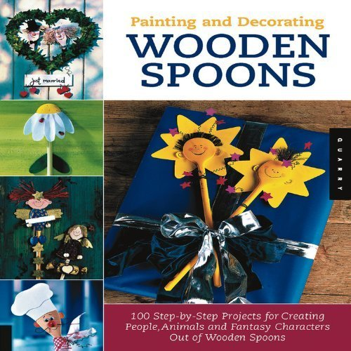Painting and Decorating Wooden Spoons: 100 Step-by-Step Projects for Making People, Animals, and Fantasy Characters from Wooden Spoons by Rockport Publishers (2005-06-01)