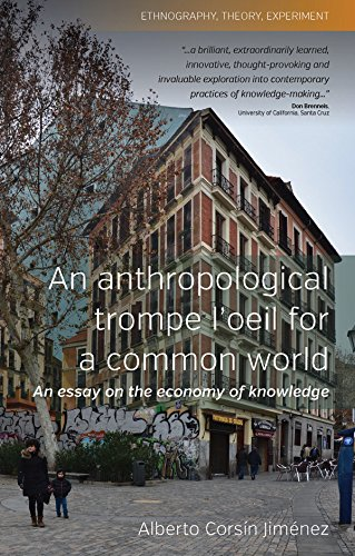 An Anthropological Trompe L'Oeil for a Common World: An Essay on the Economy of Knowledge (Ethnography, Theory, Experiment)