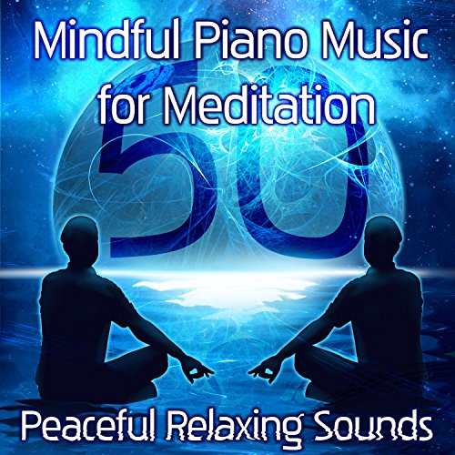 Mindful Piano Music for Meditation: 50 Peaceful Relaxing Sounds of Nature, Background Piano Songs & New Age for Relieving Stress, Inner Peace