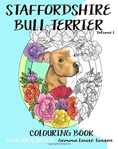 Staffordshire Bull Terrier colouring book.: For the love of Staffies!!: Volume 1 por Miss Gemma Louise Timson